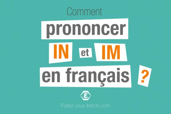 Comment prononcer les lettres IN et IM en français