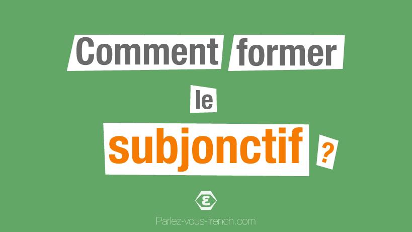 La Formation Du Subjonctif Present En Francais Pvf