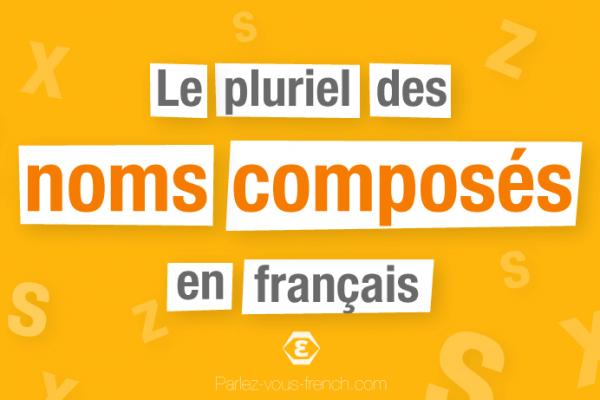 Le pluriel des noms composés en français