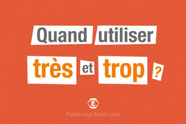 Quand utiliser très et trop en français