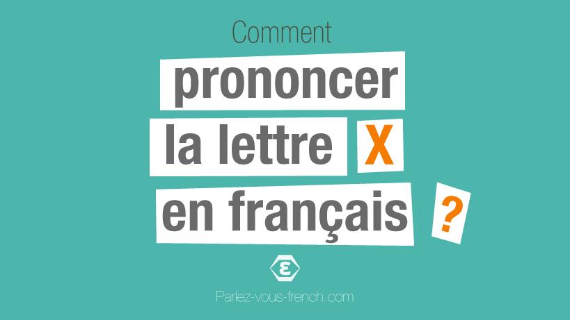 Comment prononcer la lettre X en français