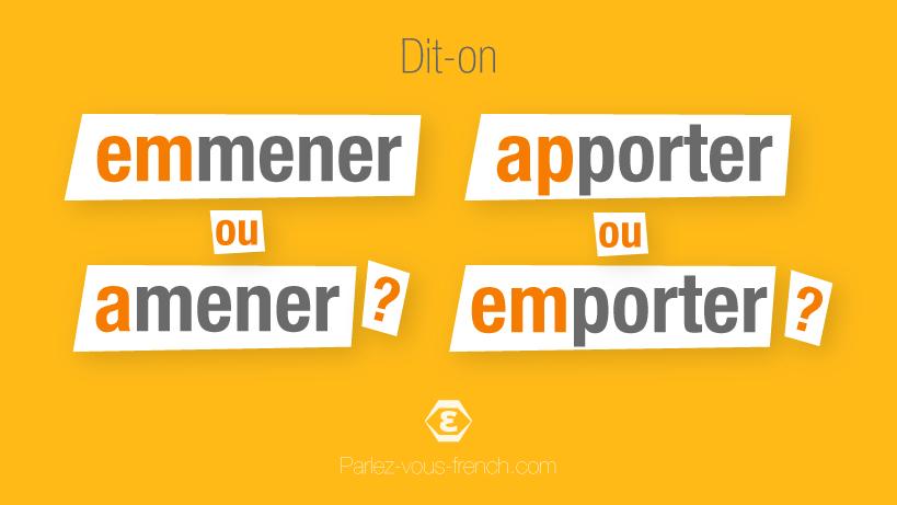 Emmener ou amener, apporter ou emporter, comment choisir entre ces verbes ?