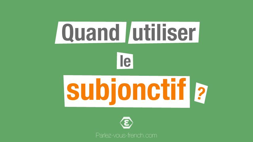 Quand Utiliser Le Subjonctif Present Parlez Vous French