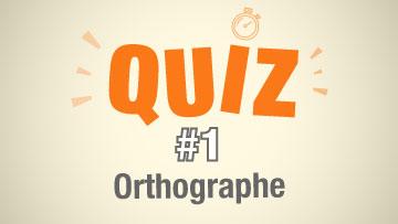 Quiz 1 Orthographe