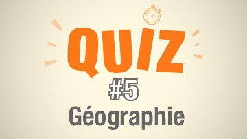 Quiz-5 - Géographie