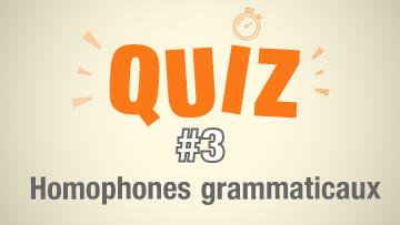 Quiz #3 Homophones grammaticaux
