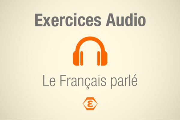 Exercice audio - Prononciation - Le Français parlé