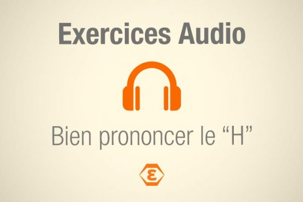 Exercices Audio Prononcer le H