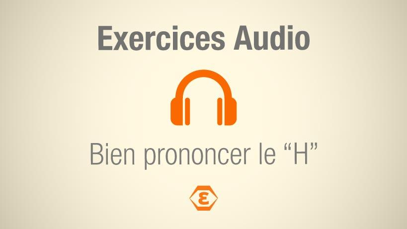 Exercices Audio Prononcer le H