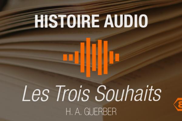 Les Trois Souhaits - Histoire audio