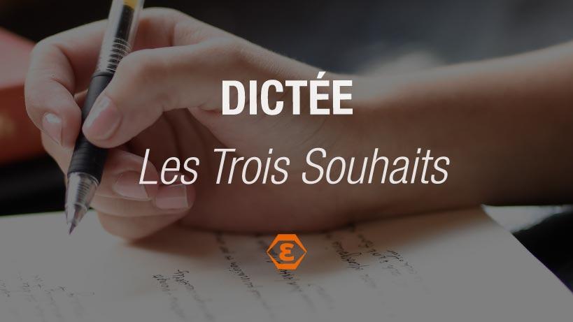 Dictée : Les Trois Souhaits