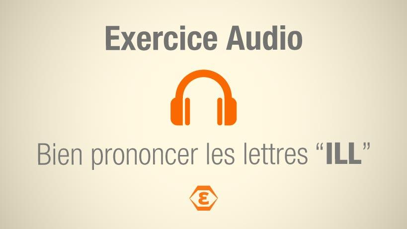 Exercice Audio Prononcer ILL