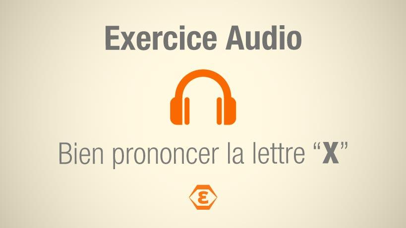 Exercice Audio Bien Prononcer le X