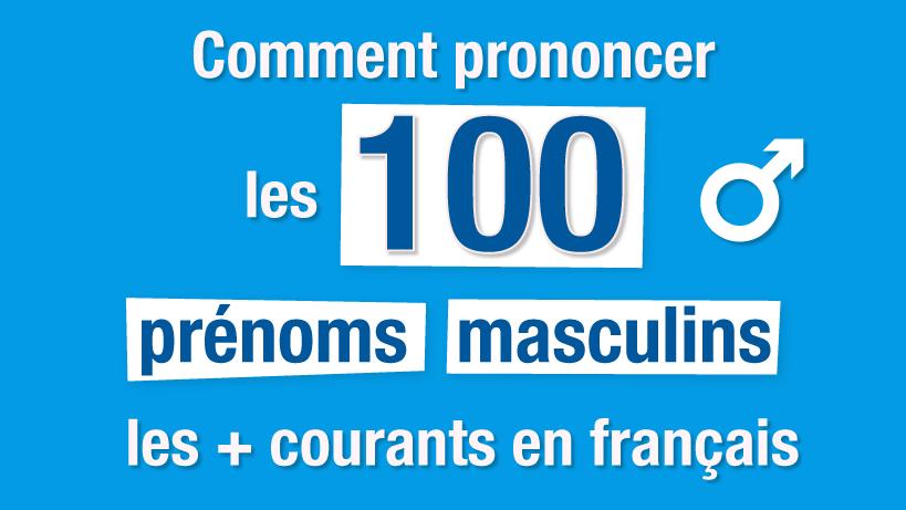 Comment prononcer les 100 prénoms masculins les plus courants en français