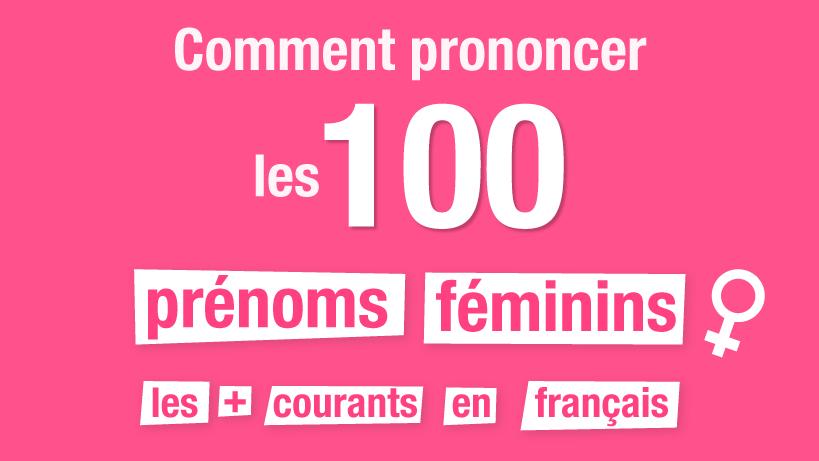 Comment prononcer les 100 prénoms féminins les plus courants en français