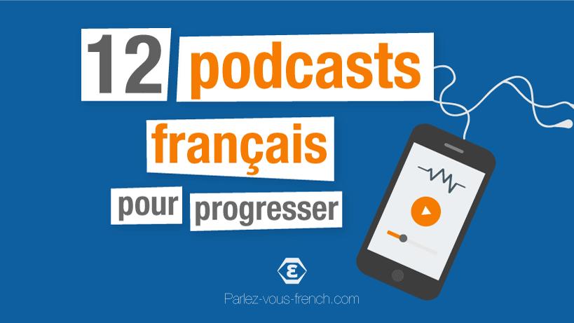 12 Podcasts français pour progresser en français
