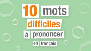10 mots difficiles à prononcer en français