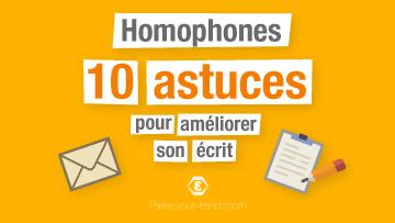 Homophones - 10 astuces pour améliorer son écrit