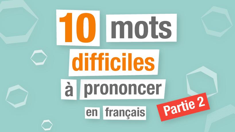 10 mots difficiles à prononcer en français - Partie 2