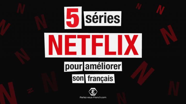 5 séries Netflix pour apprendre le français