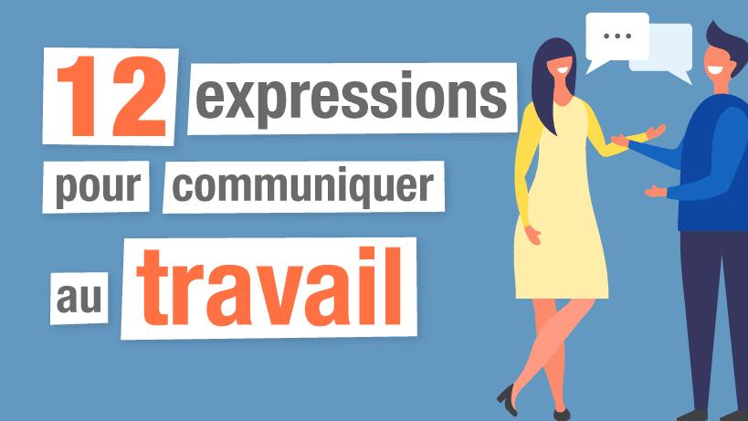 12 Expressions pour communiquer au travail