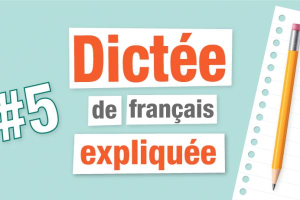 Dictée de français expliquée N°5